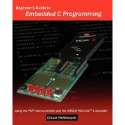 Beginner's Guide to Embedded C Programming by Chuck Hellebuyck