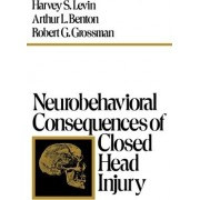 Neurobehavioral Consequences of Closed Head Injury by Harvey S. Levin