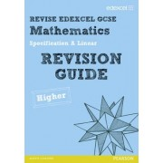 REVISE Edexcel GCSE Mathematics Spec A Higher Revision Guide by Harry Smith