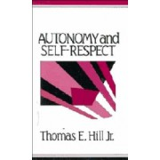 Autonomy and Self-Respect by Jr. Thomas E. Hill