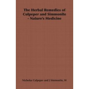The Herbal Remedies of Culpeper and Simmonite - Nature's Medicine by Nicholas Culpeper