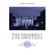 The President and His Inner Circle by Thomas Preston