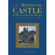 The Medieval Castle in England and Wales by Norman J. G. Pounds