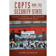 Copts and the Security State: Violence, Coercion, and Sectarianism in Contemporary Egypt