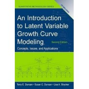 Introduction to Latent Variable Growth Curve Modeling by Terry E. Duncan