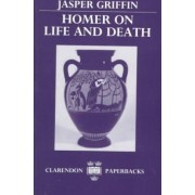 Homer on Life and Death by Jasper Griffin