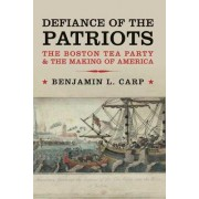 Defiance of the Patriots by Benjamin L. Carp
