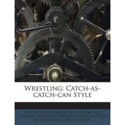 Wrestling; Catch-As-Catch-Can Style by Edward 1854- [From Old Catal Hitchcock