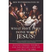What Have They Done with Jesus? by Ben Witherington