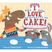 I Love Cake!: Starring Rabbit, Porcupine, and Moose