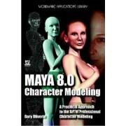 Maya 8.0 Character Modeling by Gary Oliverio