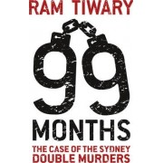 99 Months: The Case of the Sydney Double Murders by Ram Tiwary