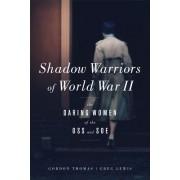 Shadow Warriors of World War II: The Daring Women of the OSS and SOE