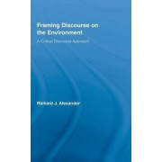 Framing Discourse on the Environment by Richard Alexander