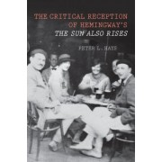 The Critical Reception of Hemingway's The Sun Also Rises by Peter L. Hays