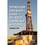 Petroleum Engineer's Guide to Oil Field Chemicals and Fluids by Johannes Fink