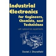 Industrial Electronics for Engineers, Chemists and Technicians by Daniel J. Shanefield