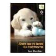 Dunbar Ian Ahora Que Ya Tienes Tu Cachorro (ebook)