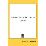 Seven Years in Sierra Leone by Arthur Tappan Pierson