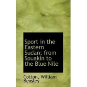 Sport in the Eastern Sudan; From Souakin to the Blue Nile by Cotton William Bensley
