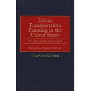 Urban Transportation Planning in the United States by Edward Weiner