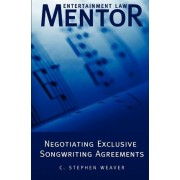 Entertainment Law Mentor - Negotiating Exclusive Songwriting Agreements by C Stephen Weaver