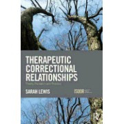 Therapeutic Correctional Relationships: Theory, Research and Practice