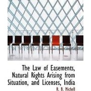 The Law of Easements, Natural Rights Arising from Situation, and Licenses, India by R B Michell