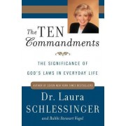 The Ten Commandments: The Significance of God's Laws in Everyday Life by Laura Schlessinger