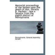 Memorial Proceedings of the Senate Upon the Death of Hon. Horatio B. Hackett by Pennsylvania General Assembly Senate