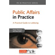 Public Affairs in Practice: A Practical Guide to Lobbying