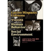 Latino/Hispanic Liaisons and Visions for Human Behavior in the Social Environment by Felix G. Rivera