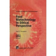 Food Biotechnology in Ethical Perspective by Julie Eckinger