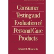 Consumer Testing and Evaluation of Personal Care Products by Howard R. Moskowitz