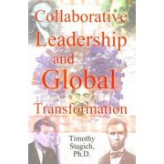 Collaborative Leadership and Global Transformation by Timothy Stagich