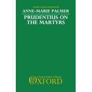 Prudentius on the Martyrs by Anne-Marie Palmer