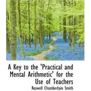 A Key to the 'Practical and Mental Arithmetic' for the Use of Teachers by Roswell Chamberlain Smith