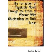 The Formation of Vegetable Mould Through the Action of Worms with Observations on Their Habits by Professor Charles Darwin