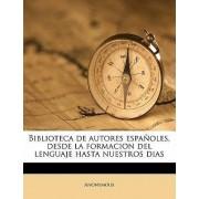 Biblioteca de Autores Espanoles, Desde La Formacion del Lenguaje Hasta Nuestros Dias Volume 09 by Anonymous