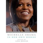 Michelle Obama in Her Own Words by Lisa Rogak