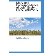 Diary and Correspondence of John Evelyn, F.R.S, Volume IV by William Bray