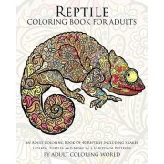 Reptile Coloring Book for Adults: An Adult Coloring Book of 40 Reptiles Including Snakes, Lizards, Turtles and More in a Variety of Patterns