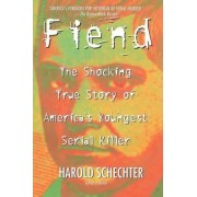 Fiend: The Shocking True Story of Americas Youngest Serial Killer by Harold Schechter