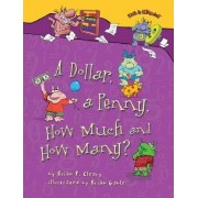 A Dollar, a Penny, How Much and How Many? by Brian P Cleary