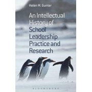 An Intellectual History of School Leadership Practice and Research by Helen M. Gunter