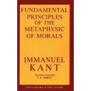 The Fundamental Principles Of The Metaphysic Of Morals by Immanuel Kant