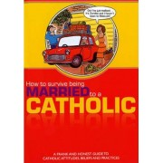 How to Survive Being Married to a Catholic by Michael Henesy