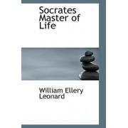 Socrates Master of Life by William Ellery Leonard