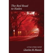 The Red Road to Hades: A True Crime