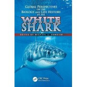 Global Perspectives on the Biology and Life History of the White Shark by Michael L. Domeier